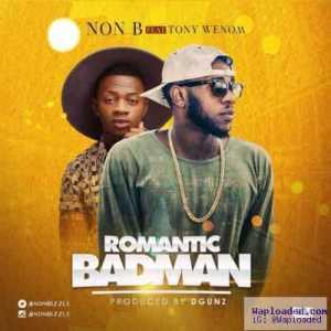 "Non B - ""Romantic Badman"" ft. Tony Wenom"